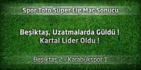 Beşiktaş 2 – Karabükspor 1 Geniş Maç Özeti ve Maçın Golleri
