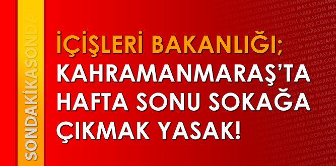 İçişleri Bakanlığı : Kahramanmaraş ve 30 Büyükşehirde Sokağa Çıkma Yasağı İlan Edildi!