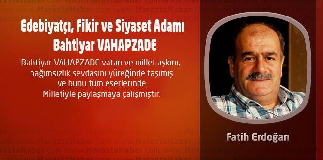 Edebiyatçı, Fikir ve Siyaset Adamı  Bahtiyar VAHAPZADE
