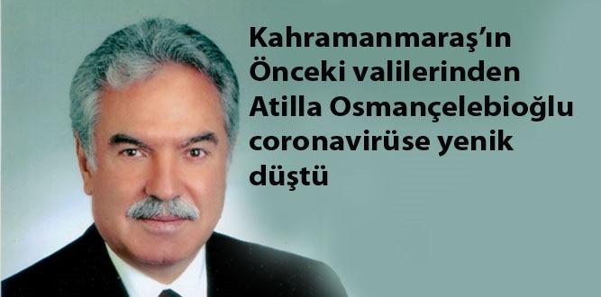 Kahramanmaraş'ın önceki valilerinden Osmançelebioğlu, coronavirüse yenik düştü