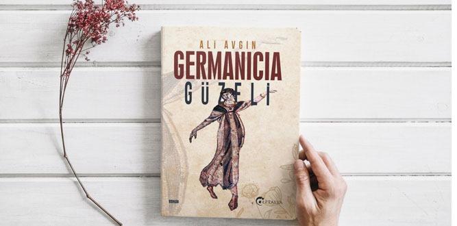 """Ali Avgın'ın beklenen romanı """"Germanicia Güzeli' raflarda yerini aldı"""